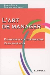 L'art de manager : éléments pour comprendre, clés pour agir