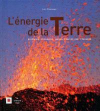 L'énergie de la Terre : géothermie et biomasse, sources d'énergie pour l'humanité