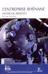 L'entreprise rhénane : mythe ou réalité ? : actes des cinquièmes Journées d'histoire industrielle de Mulhouse et Belfort octobre 2012