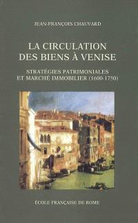 La circulation des biens à Venise : stratégies patrimoniales et marché immobilier (1600-1750)