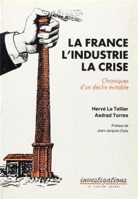 La France, l'industrie, la crise : chronique d'un déclin inévitable