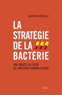 La stratégie de la bactérie : une enquête au coeur de l'industrie pharmaceutique