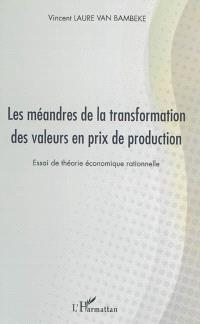 Les méandres de la transformation des valeurs en prix de production : essai de théorie économique rationnelle