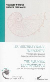 Les multinationales émergentes : comment elles changent la donne économique mondiale = The emerging multinationals : the real 21st century game changers
