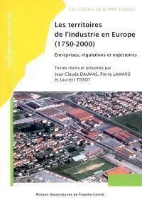 Les territoires de l'industrie en Europe (1750-2000), entreprises, régulations et trajectoires : actes du colloque international de Besançon, 27, 28 et 29 octobre 2004