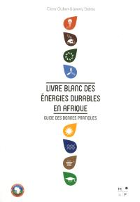 Livre blanc des énergies durables en Afrique : guide des bonnes pratiques = White paper on sustainable energy projects in Africa