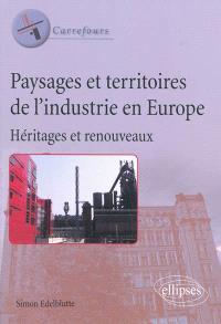 Paysages et territoires de l'industrie en Europe : héritages et renouveaux