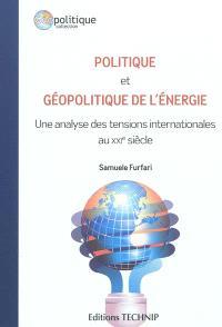 Politique et géopolitique de l'énergie : une analyse des tensions internationales au XXIe siècle