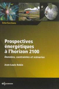 Prospectives énergétiques à l'horizon 2100 : données, contraintes et scénarios