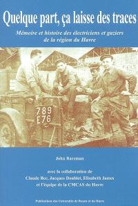 Quelque part, ça laisse des traces : mémoire et histoire des électriciens et gaziers de la région du Havre