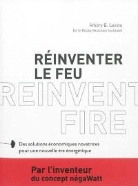 Réinventer le feu : des solutions économiques novatrices pour une nouvelle ère énergétique = Reinvent fire