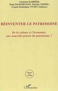 Réinventer le patrimoine : de la culture à l'économie, une nouvelle pensée du patrimoine ?