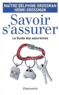 Savoir s'assurer : le guide des assurances