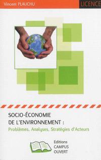 Socio-économie de l'environnement : problèmes, analyses, stratégies d'acteurs