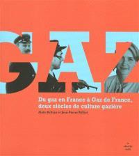Gaz : du gaz en France à Gaz de France, deux siècles de culture gazière