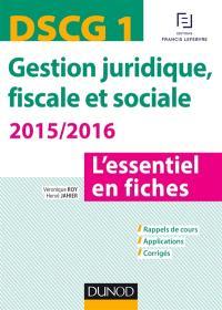 Gestion juridique, fiscale et sociale, DSCG 1 : l'essentiel en fiches : rappels de cours, applications, corrigés