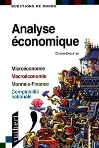 Analyse économique : microéconomie, macroéconomie, monnaie-finance, comptabilité nationale