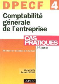 Comptabilité générale de l'entreprise, DPECF 4 : énoncés et corrigés du manuel : énoncés et corrigés du manuel