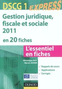 Gestion juridique, fiscale et sociale 2011 en 20 fiches, DSCG 1 : l'essentiel en fiches : rappels de cours, applications, corrigés
