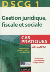 Gestion juridique, fiscale et sociale, DSCG 1 : cas pratiques, 2012-2013
