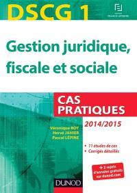 Gestion juridique, fiscale et sociale, DSCG 1 : cas pratiques, 2014-2015