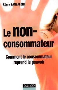 Le non-consommateur : comment le consommateur reprend le pouvoir