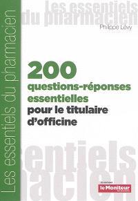 Deux cent questions-réponses essentielles pour le titulaire d'officine