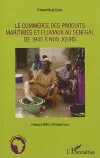 Le commerce des produits maritimes et fluviaux au Sénégal de 1945 à nos jours
