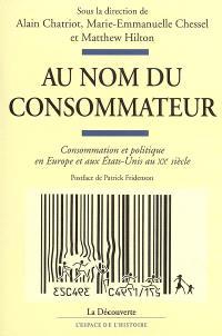 Au nom du consommateur : consommation et politique en Europe et aux Etats-Unis au XXe siècle