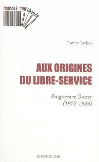 Aux origines du libre-service : Progressive grocer : 1922-1959