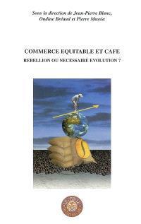 Commerce équitable et café : rebellion ou nécessaire évolution ? : actes du colloque