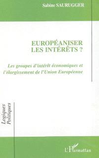 Européaniser les intérêts ? : les groupes d'intérêt économiques et l'élargissement de l'Union européenne