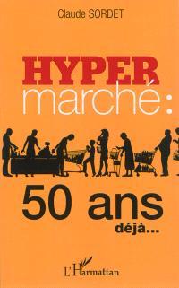 L'hypermarché : 50 ans déjà...