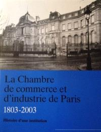 La Chambre de commerce et d'industrie de Paris (1803-2003). Volume 1