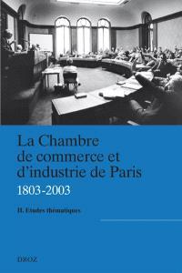 La Chambre de commerce et d'industrie de Paris (1803-2003). Volume 2, Etudes thématiques : actes du colloque de Paris, 13-14 novembre 2003