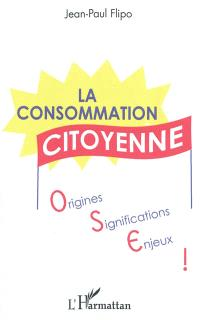 La consommation citoyenne : origines, significations, enjeux