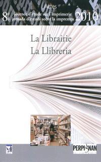 La librairie : actes de la huitième Journée d'étude sur l'imprimerie : Perpignan le 30 avril 2010 = La llibreria : actes de la vuitena Jordana d'estudi sobre la impremta : Perpinyà el 30 d'abril del 2010