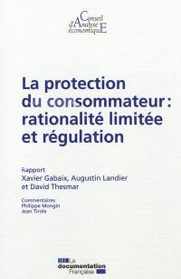 La protection du consommateur : rationalité limitée et régulation