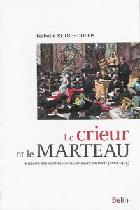 Le crieur et le marteau : histoire des commissaires-priseurs de Paris (1801-1945)