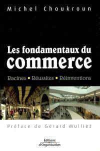 Les fondamentaux du commerce : racines, réussites, réinventions