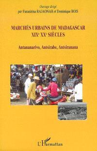 Marchés urbains de Madagascar, XIXe XXe siècles : Antananarivo, Antsirabe, Antsiranana