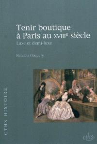Tenir boutique à Paris au XVIIIe siècle : luxe et demi-luxe