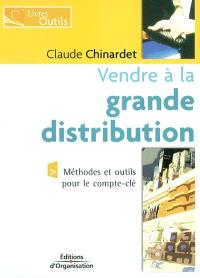 Vendre à la grande distribution : méthodes et outils pour le compte-clé