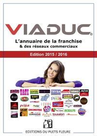 Viaduc : annuaire de la franchise & des réseaux commerciaux : 2015-2016