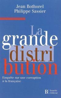La grande distribution : enquête sur une corruption à la française