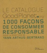 Le catalogue GoodPlanet.org : 1.000 façons de consommer responsable