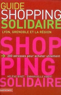 Guide du shopping solidaire : Lyon, Grenoble et la région : 200 adresses pour acheter utilement