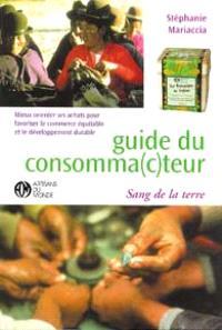 Le guide du consomma(c)teur : mieux orienter ses achats pour favoriser le commerce équitable et préserver l'environnement