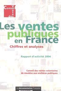 Les ventes publiques en France : chiffres et analyses : rapport d'activité 2004