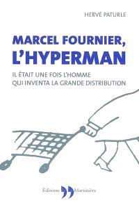 Marcel Fournier, l'hyperman : il était une fois l'homme qui inventa la grande distribution